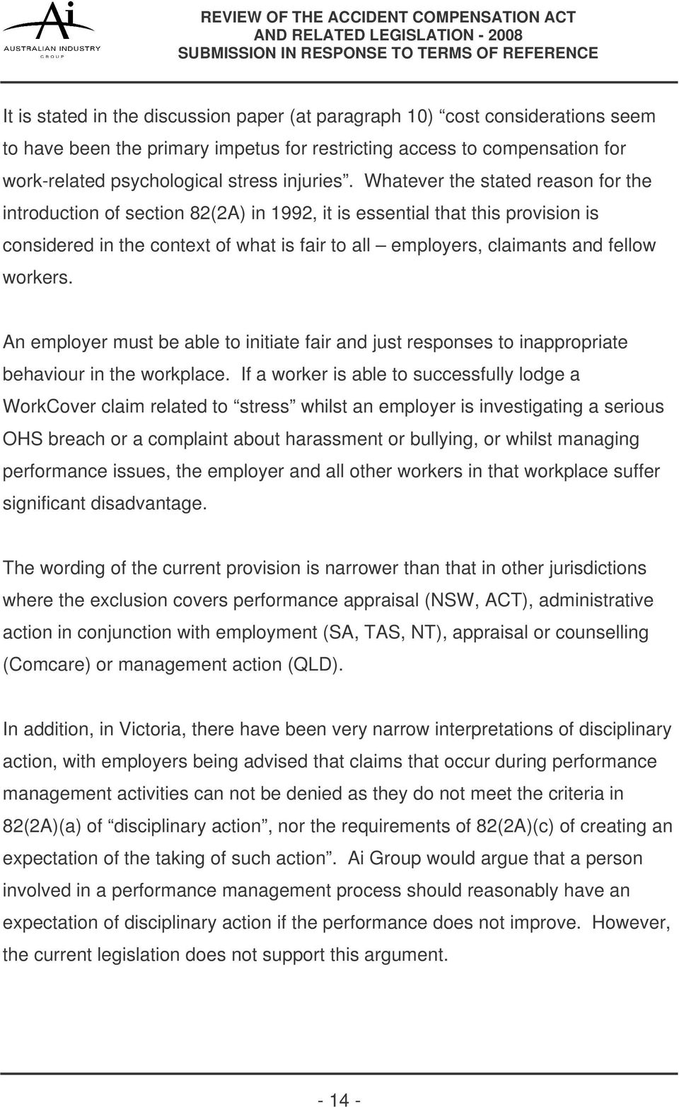 workers. An employer must be able to initiate fair and just responses to inappropriate behaviour in the workplace.