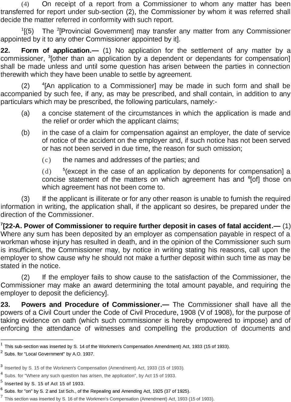 () No application for the settlement of any matter by a commissioner, 3 [other than an application by a dependent or dependants for compensation] shall be made unless and until some question has