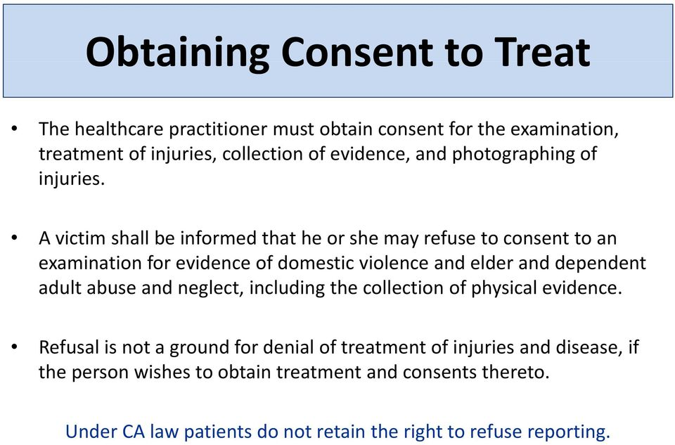 A victim shall be informed that he or she may refuse to consent to an examination for evidence of domestic violence and elder and dependent adult