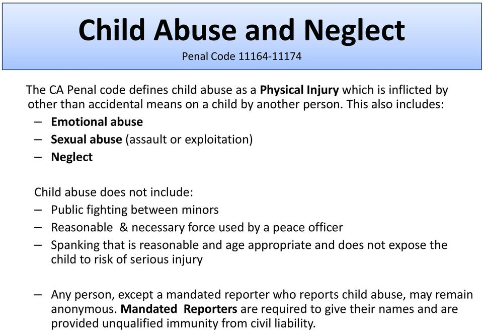 This also includes: Emotional abuse Sexual abuse (assault or exploitation) Neglect Child abuse does not include: Public fighting gbetween minors Reasonable & necessary