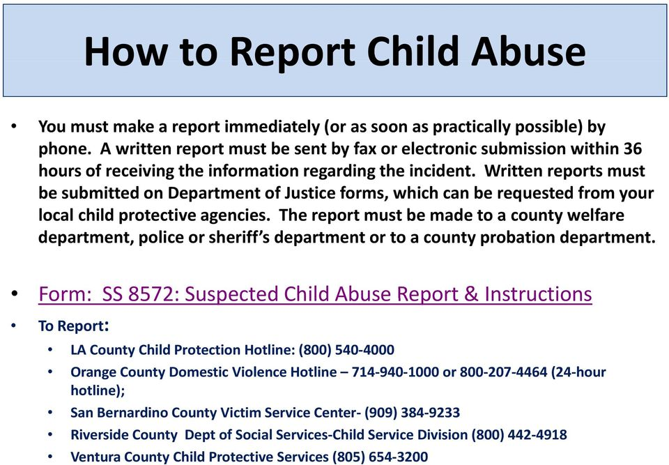 Written reports must be submitted on Department of Justice forms, which can be requested from your local child protectiveagencies.