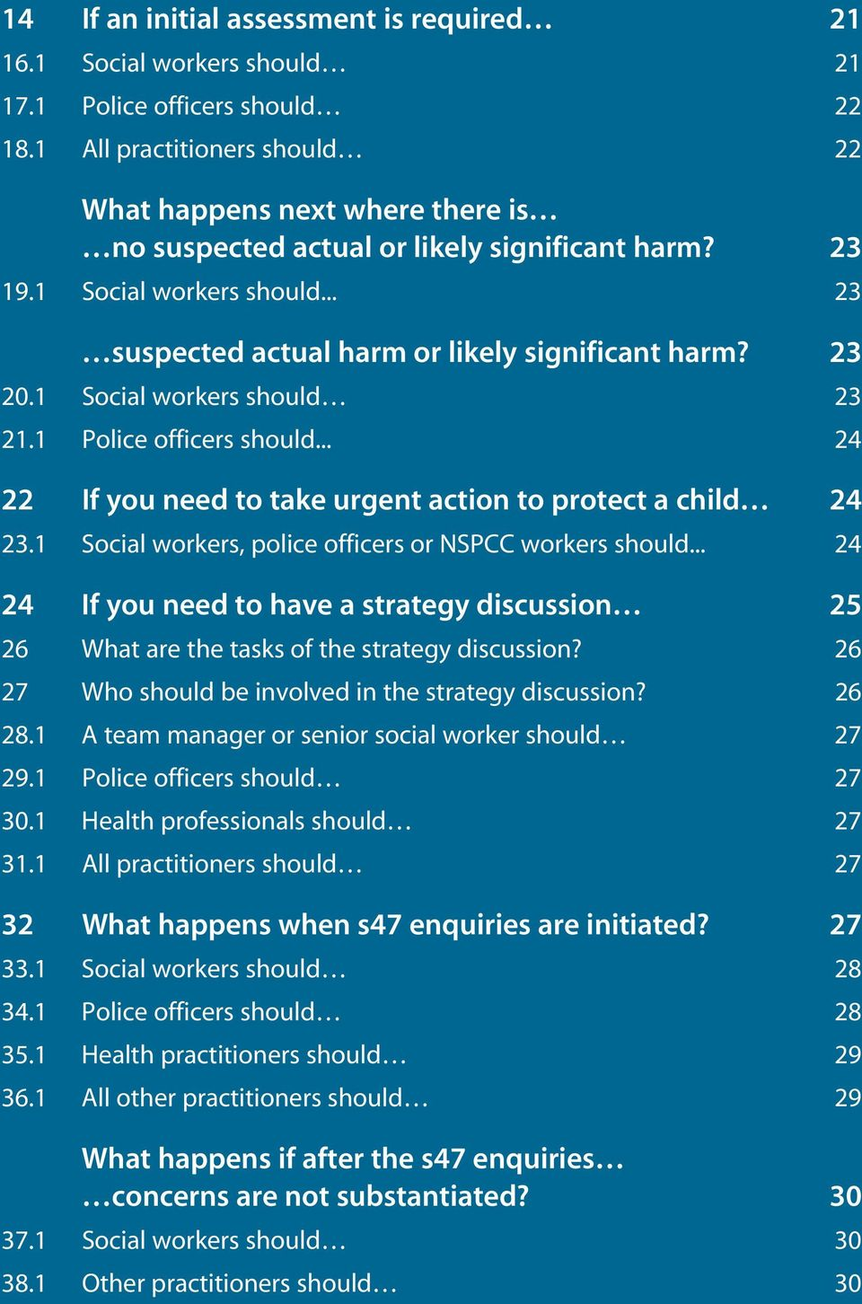 23 20.1 Social workers should 23 21.1 Police officers should... 24 22 If you need to take urgent action to protect a child 24 23.1 Social workers, police officers or NSPCC workers should.