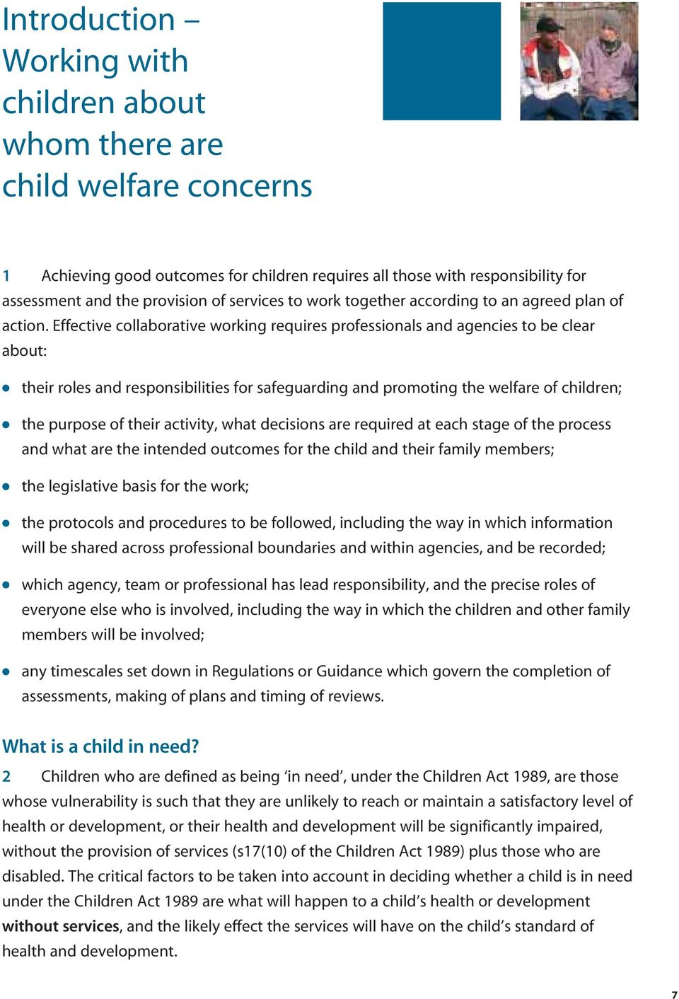 Effective collaborative working requires professionals and agencies to be clear about: their roles and responsibilities for safeguarding and promoting the welfare of children; the purpose of their