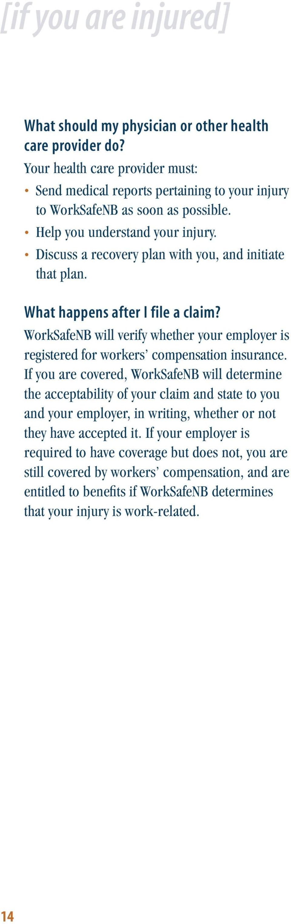 WorkSafeNB will verify whether your employer is registered for workers compensation insurance.