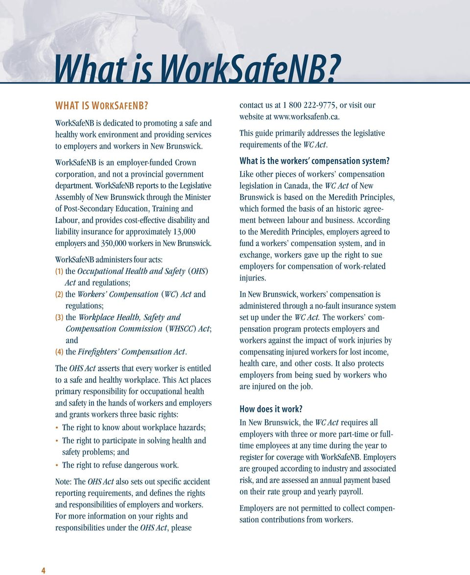 WorkSafeNB reports to the Legislative Assembly of New Brunswick through the Minister of Post-Secondary Education, Training and Labour, and provides cost-effective disability and liability insurance