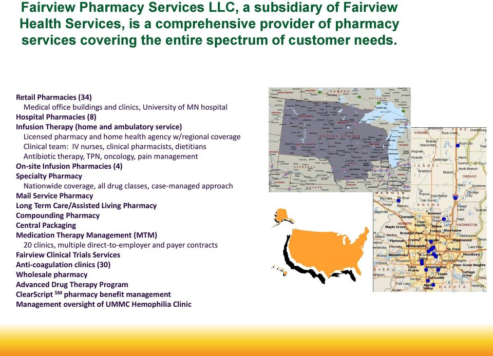 w/regional coverage Clinical team: IV nurses, clinical pharmacists, dietitians Antibiotic therapy, TPN, oncology, pain management On-site Infusion Pharmacies (4) Specialty Pharmacy Nationwide