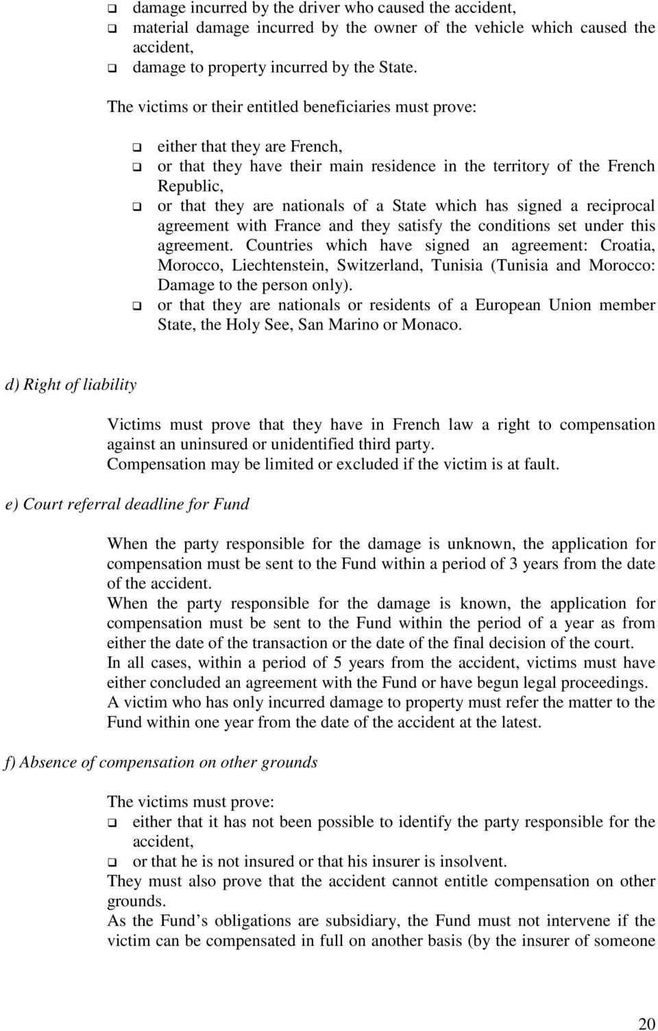 State which has signed a reciprocal agreement with France and they satisfy the conditions set under this agreement.