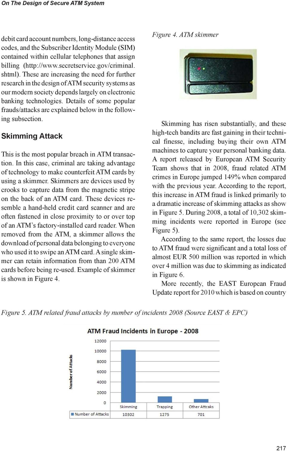 Details of some popular frauds/attacks are explained below in the following subsection. Skimming Attack This is the most popular breach in ATM transaction.