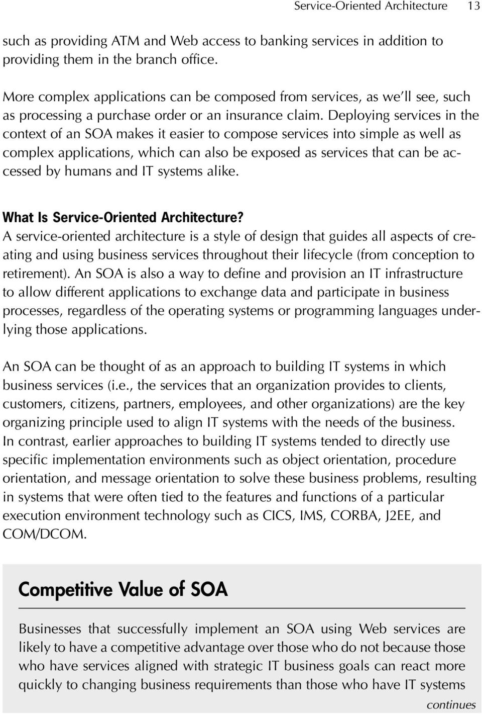Deploying services in the context of an SOA makes it easier to compose services into simple as well as complex applications, which can also be exposed as services that can be accessed by humans and