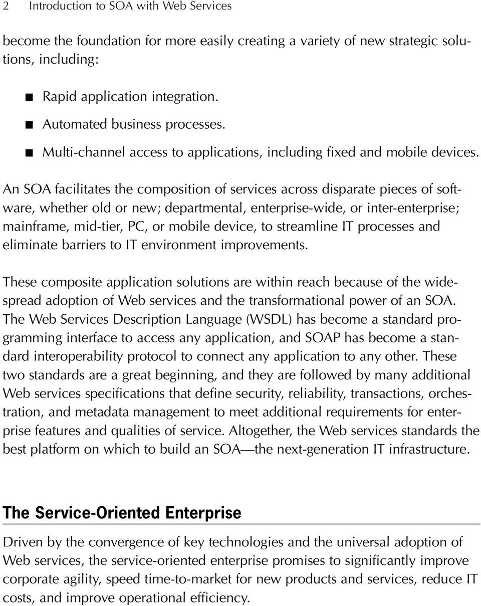 An SOA facilitates the composition of services across disparate pieces of software, whether old or new; departmental, enterprise-wide, or inter-enterprise; mainframe, mid-tier, PC, or mobile device,