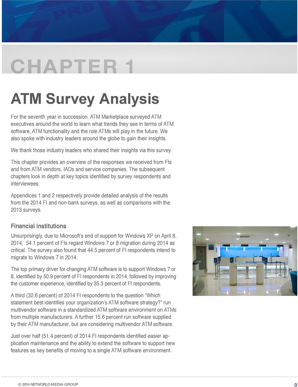 This chapter provides an overview of the responses we received from FIs and from ATM vendors, IADs and service companies.