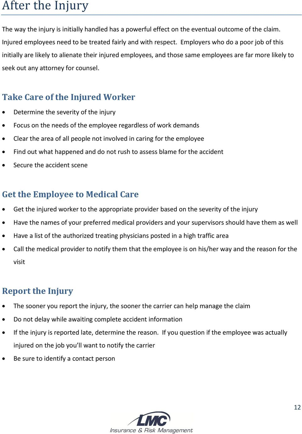 Take Care of the Injured Worker Determine the severity of the injury Focus on the needs of the employee regardless of work demands Clear the area of all people not involved in caring for the employee