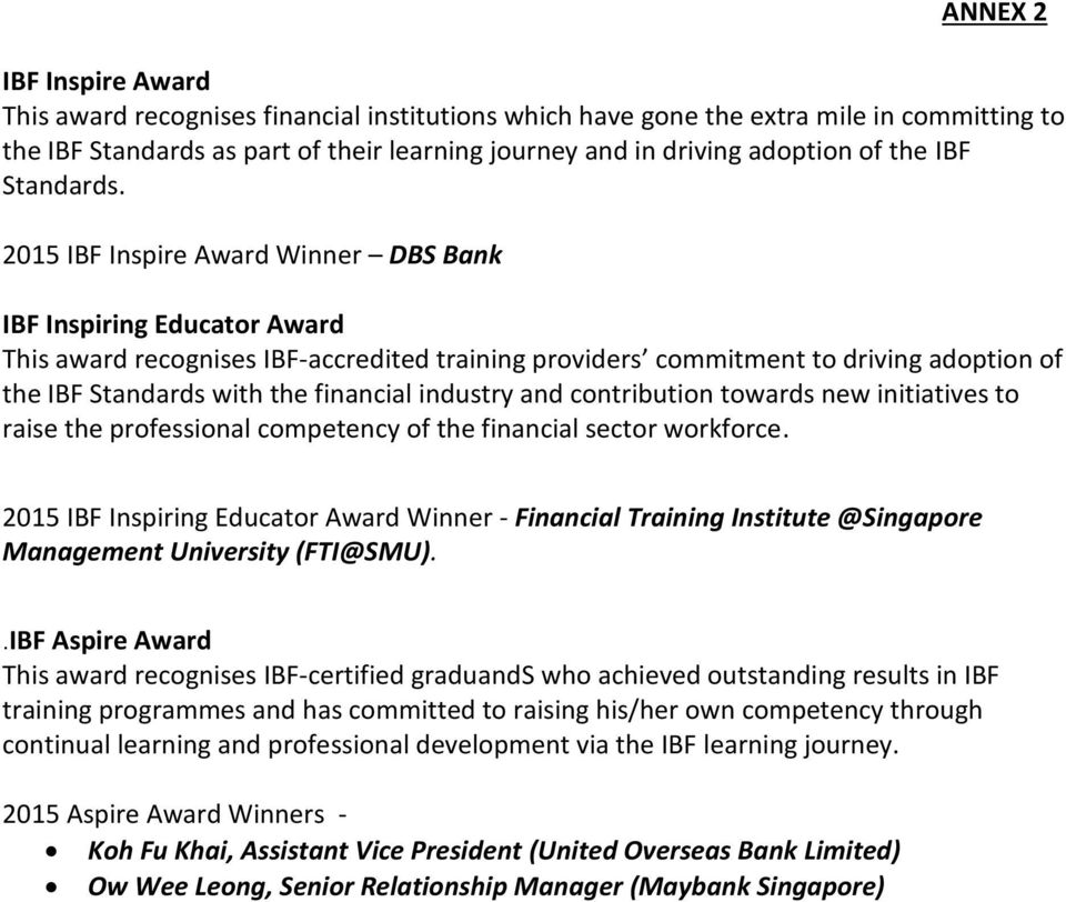 2015 IBF Inspire Award Winner DBS Bank IBF Inspiring Educator Award This award recognises IBF-accredited training providers commitment to driving adoption of the IBF Standards with the financial