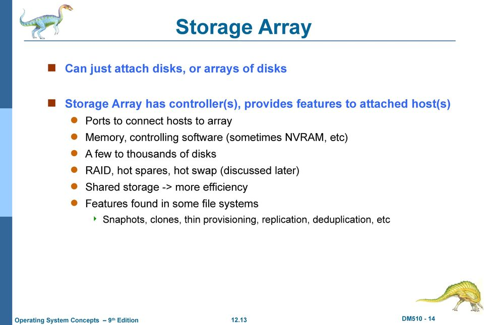 few to thousands of disks RAID, hot spares, hot swap (discussed later) Shared storage -> more efficiency