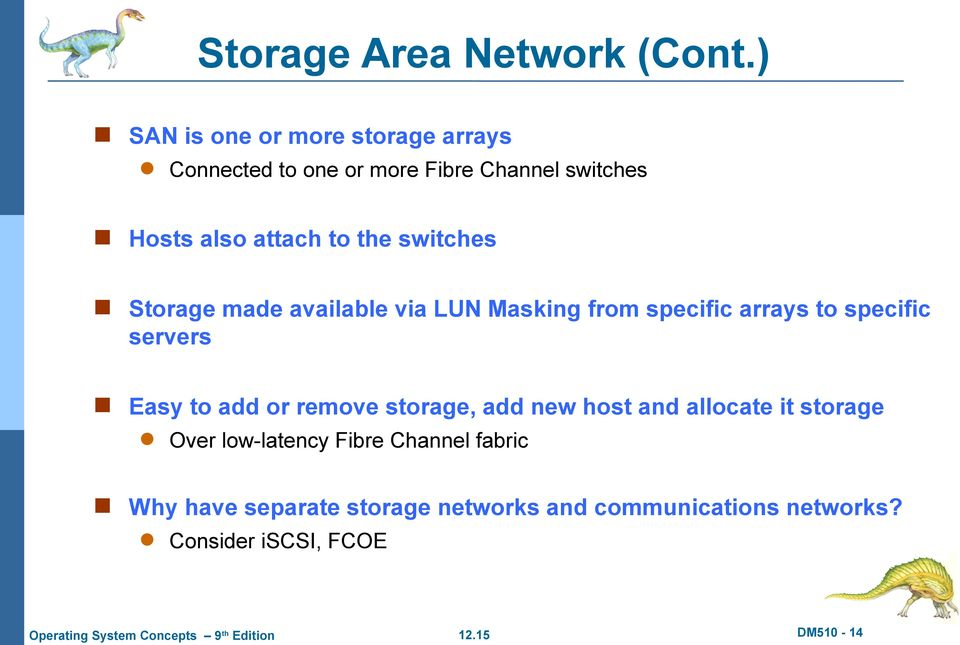 the switches Storage made available via LUN Masking from specific arrays to specific servers Easy to add