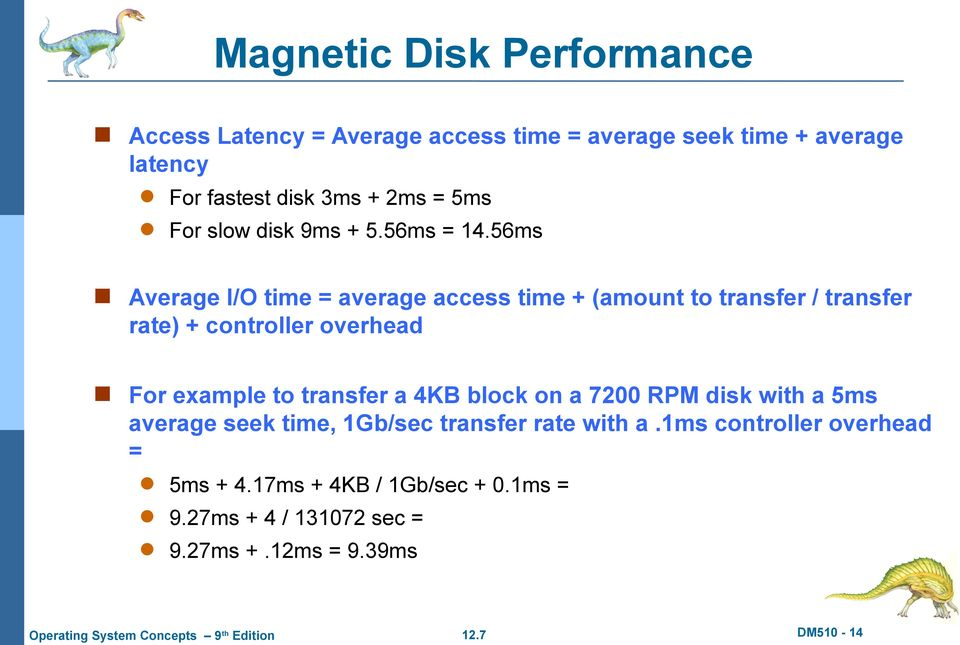 56ms Average I/O time = average access time + (amount to transfer / transfer rate) + controller overhead For example to