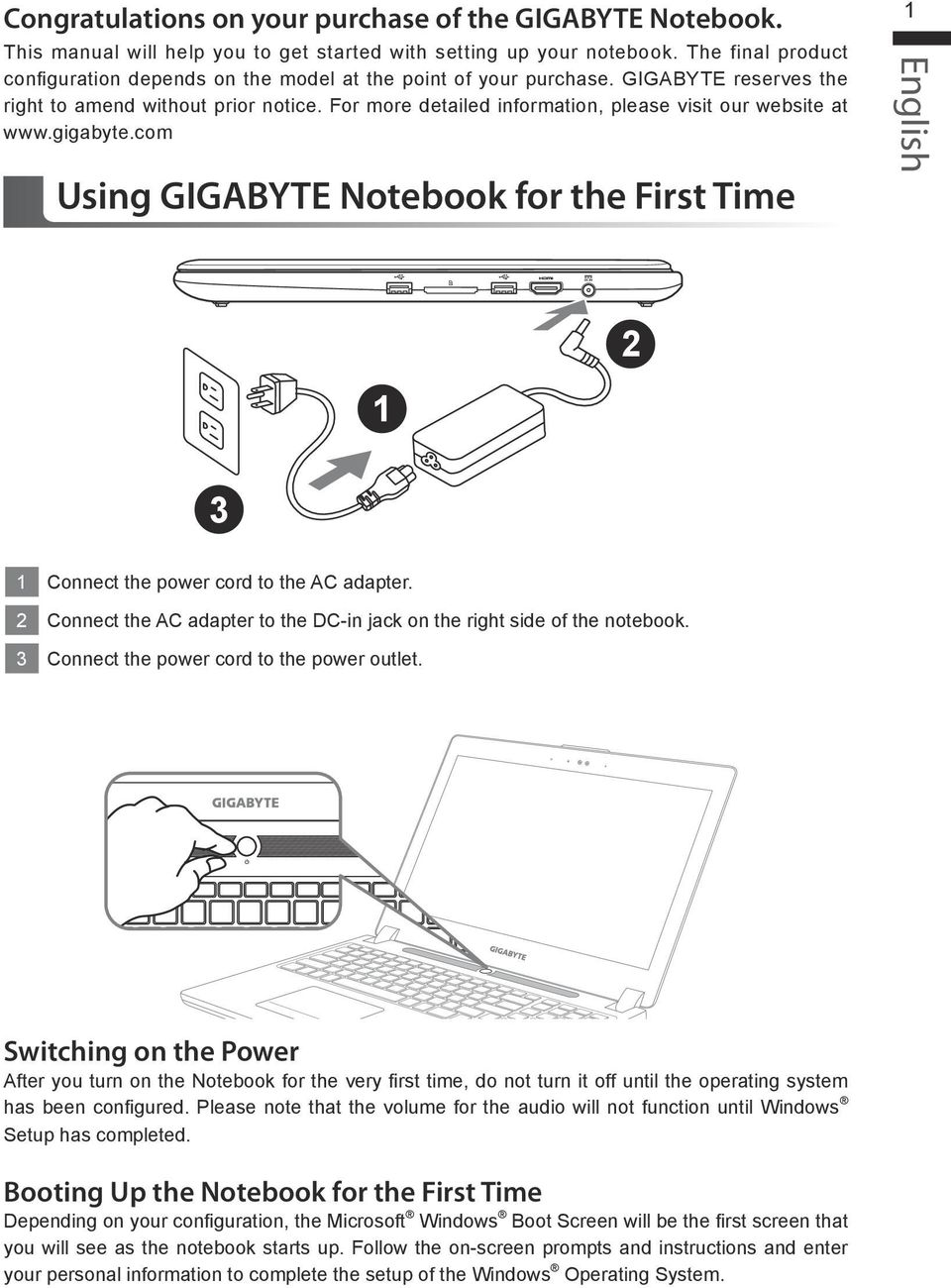 For more detailed information, please visit our website at www.gigabyte.com Using GIGABYTE Notebook for the First Time 3 Connect the power cord to the AC adapter.