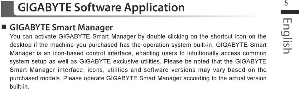 GIGABYTE Smart Manager is an icon-based control interface, enabling users to intuitionally access common system setup as well as GIGABYTE exclusive