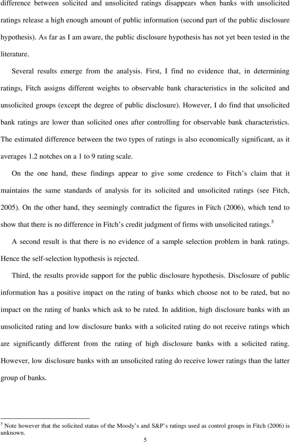 First, I find no evidence that, in determining ratings, Fitch assigns different weights to observable bank characteristics in the solicited and unsolicited groups (except the degree of public
