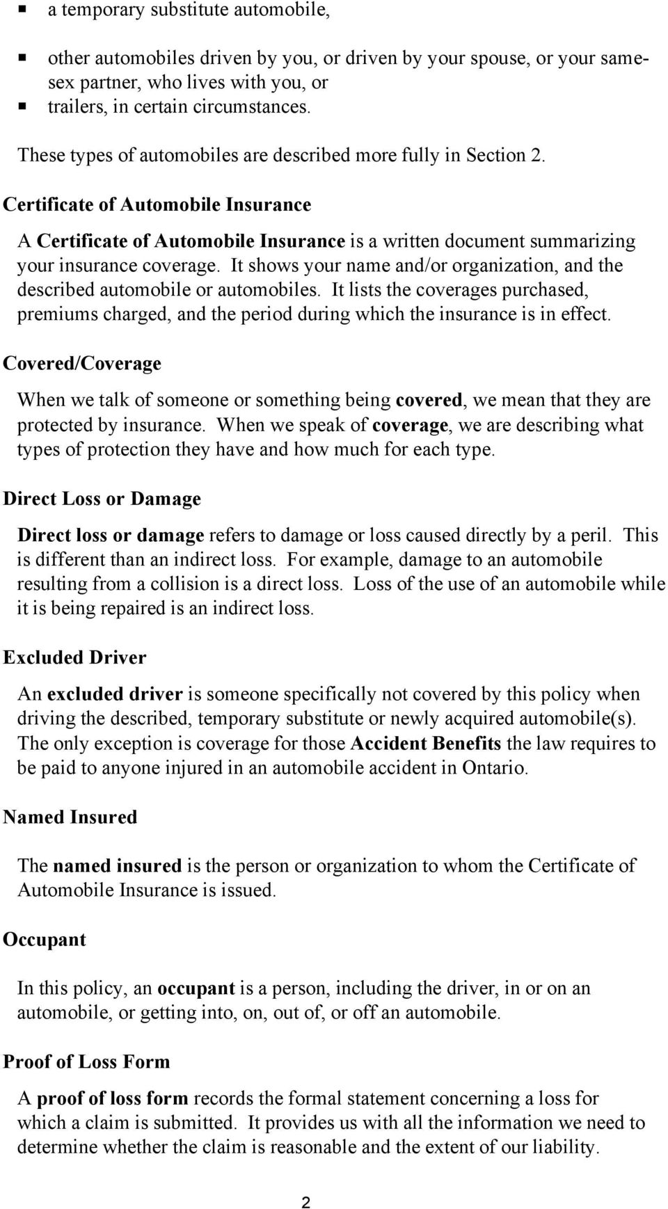 It shows your name and/or organization, and the described automobile or automobiles. It lists the coverages purchased, premiums charged, and the period during which the insurance is in effect.
