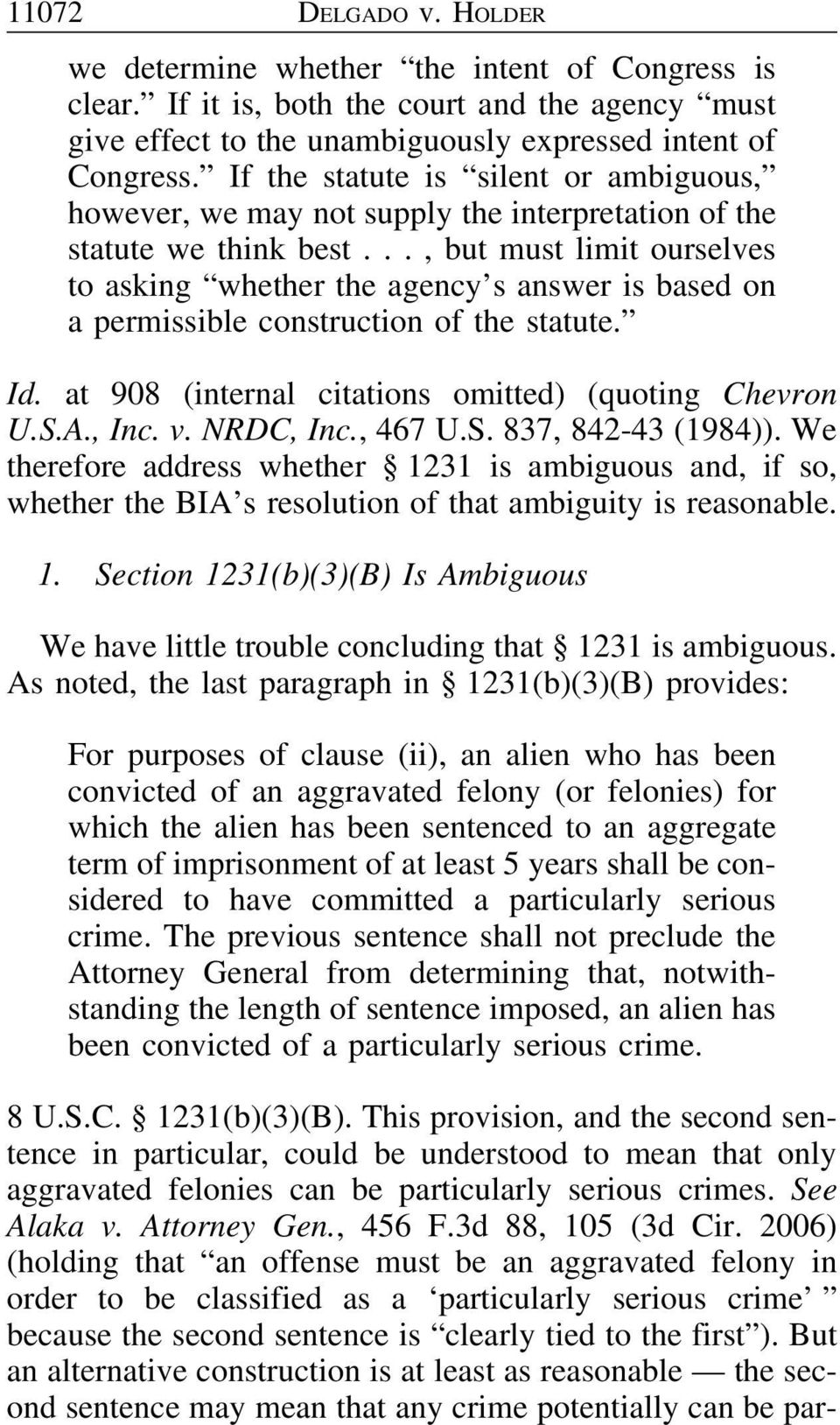 .., but must limit ourselves to asking whether the agency s answer is based on a permissible construction of the statute. Id. at 908 (internal citations omitted) (quoting Chevron U.S.A., Inc. v.