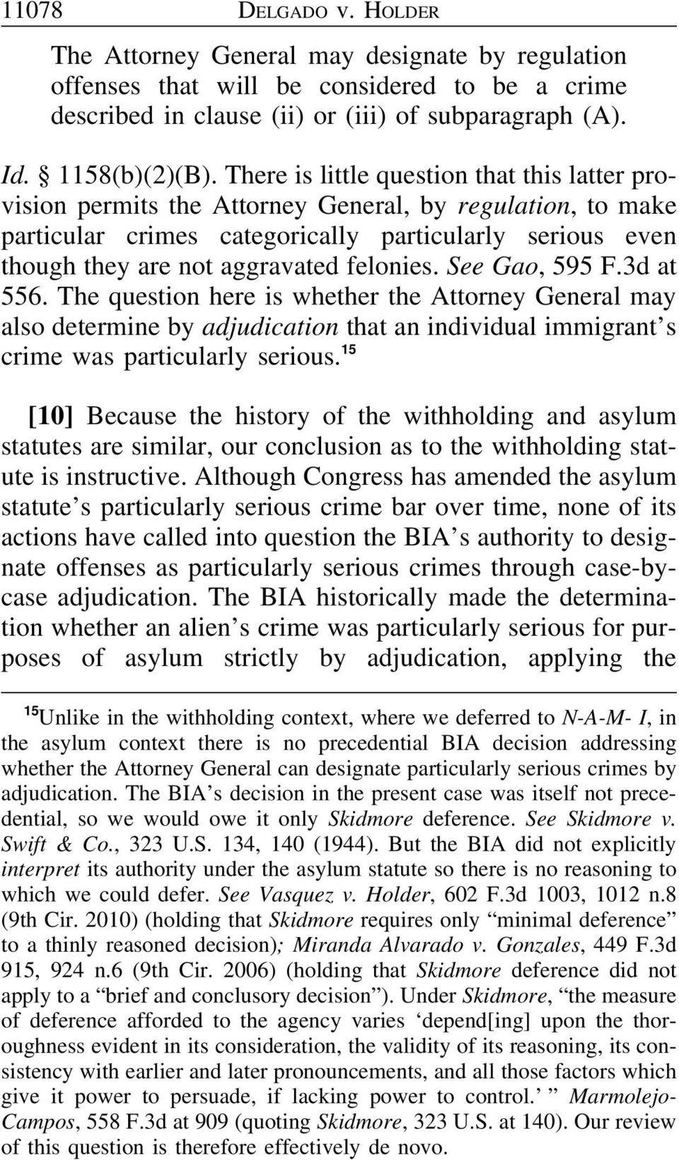 felonies. See Gao, 595 F.3d at 556. The question here is whether the Attorney General may also determine by adjudication that an individual immigrant s crime was particularly serious.