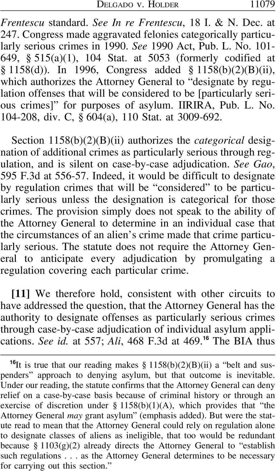 In 1996, Congress added 1158(b)(2)(B)(ii), which authorizes the Attorney General to designate by regulation offenses that will be considered to be [particularly serious crimes] for purposes of asylum.