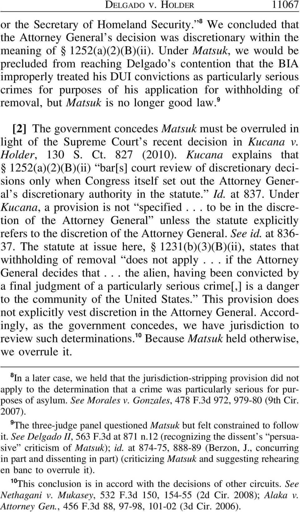 withholding of removal, but Matsuk is no longer good law. 9 [2] The government concedes Matsuk must be overruled in light of the Supreme Court s recent decision in Kucana v. Holder, 130 S. Ct.