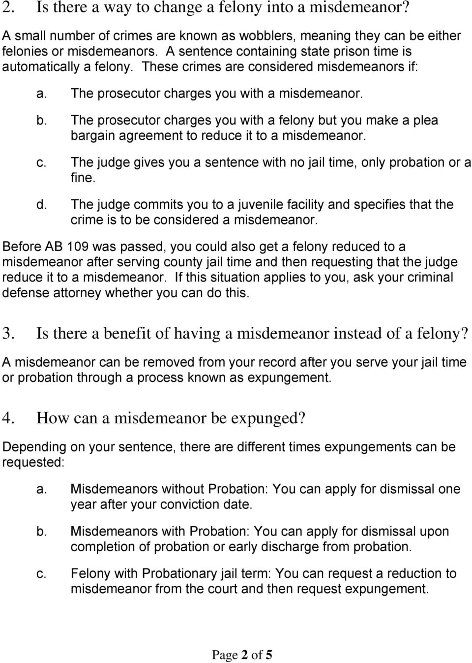 The prosecutor charges you with a felony but you make a plea bargain agreement to reduce it to a misdemeanor. c. The judge gives you a sentence with no jail time, only probation or a fine. d.