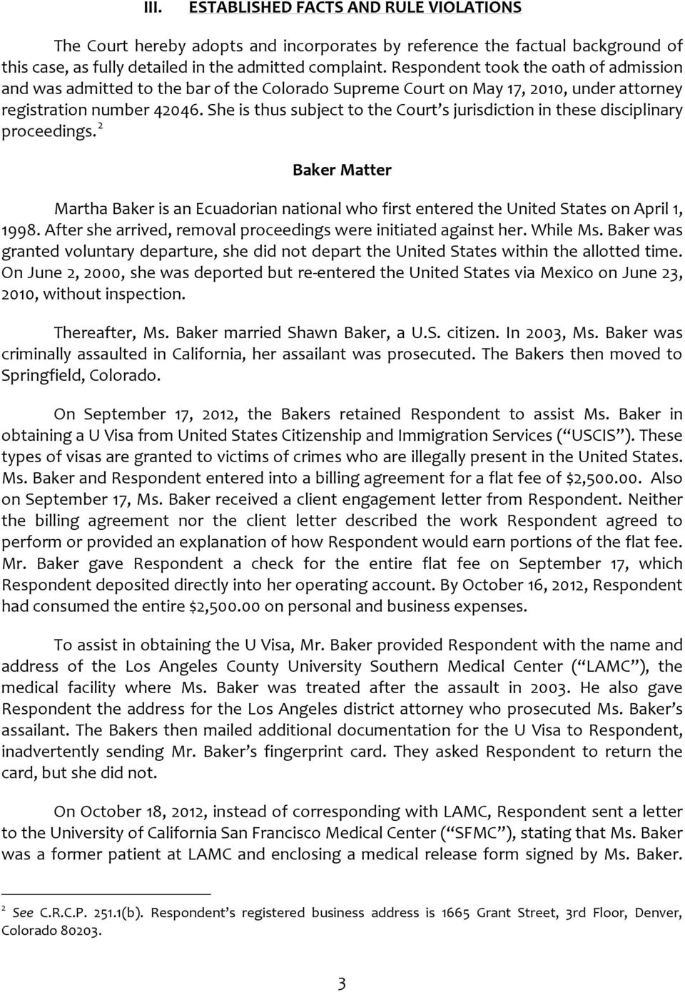 She is thus subject to the Court s jurisdiction in these disciplinary 2 proceedings. Baker Matter Martha Baker is an Ecuadorian national who first entered the United States on April 1, 1998.