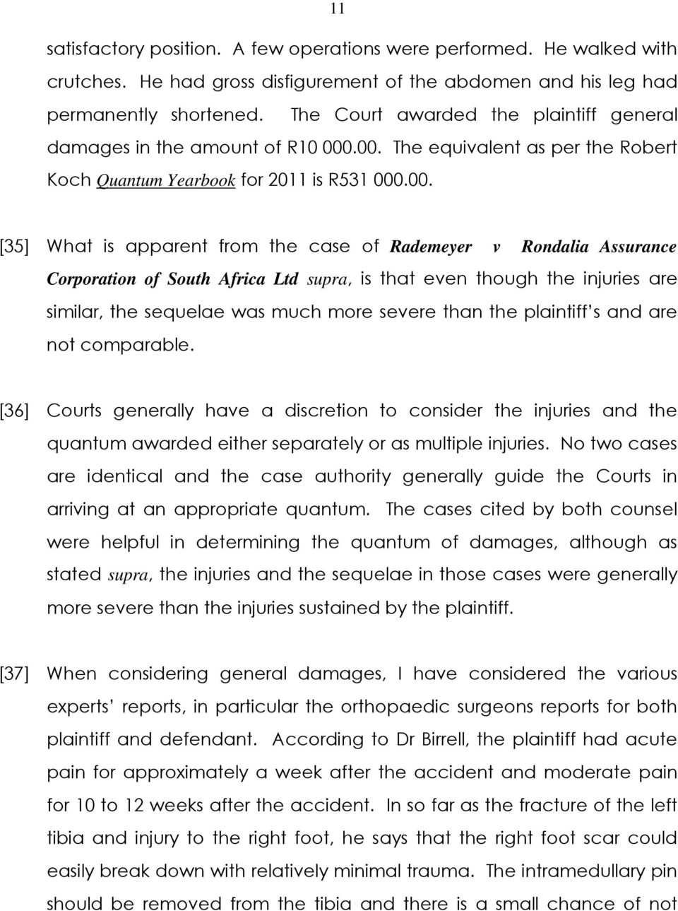 .00. The equivalent as per the Robert Koch Quantum Yearbook for 2011 is R531 000.00. [35] What is apparent from the case of Rademeyer v Rondalia Assurance Corporation of South Africa Ltd supra, is