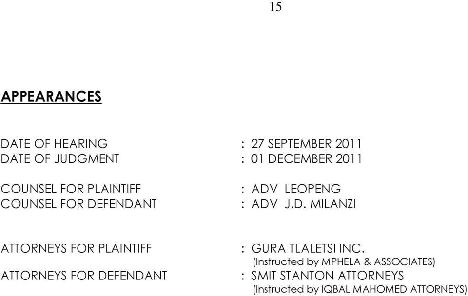 FENDANT : ADV LEOPENG : ADV J.D. MILANZI ATTORNEYS FOR PLAINTIFF ATTORNEYS FOR DEFENDANT : GURA TLALETSI INC.