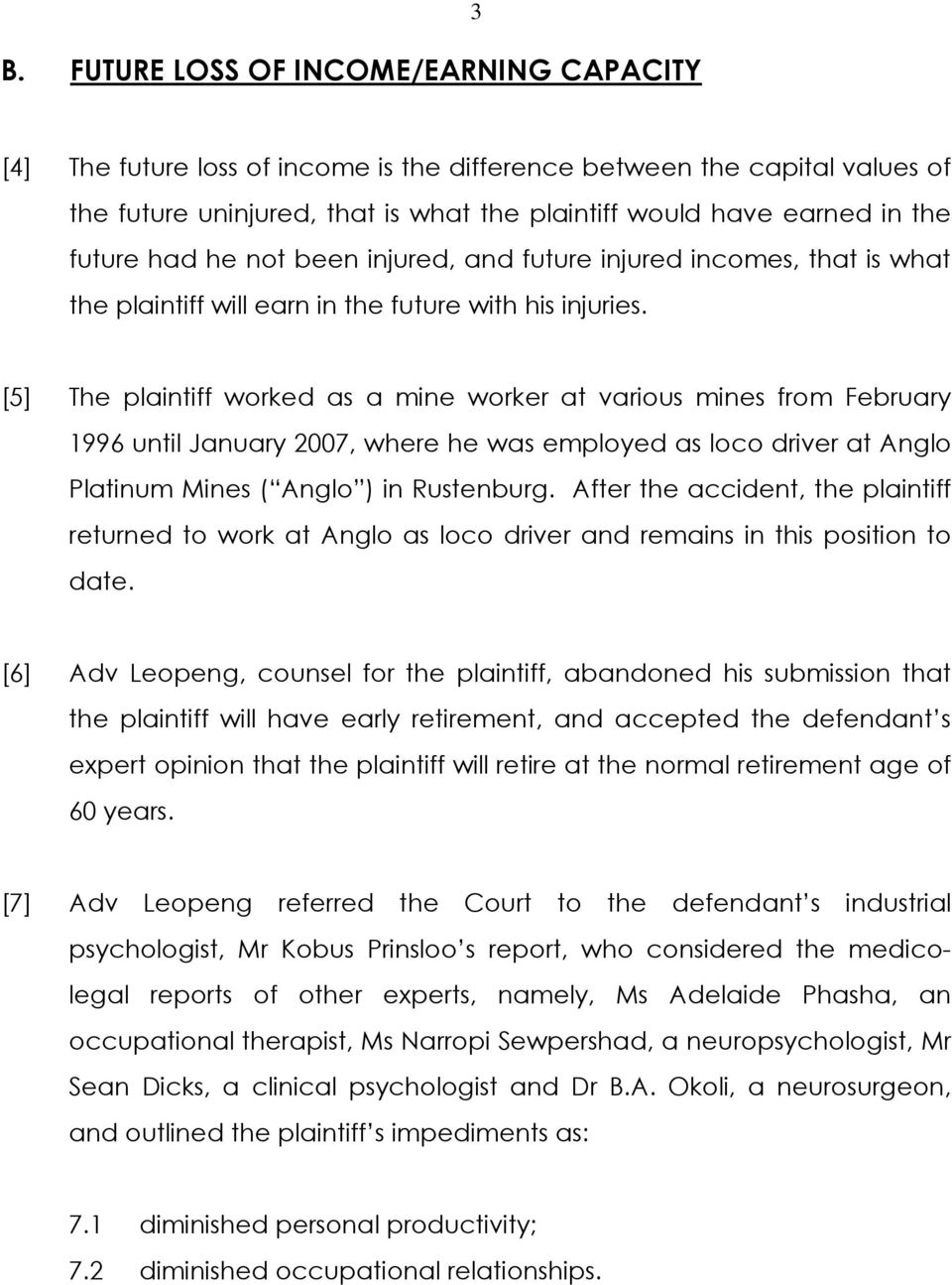 [5] The plaintiff worked as a mine worker at various mines from February 1996 until January 2007, where he was employed as loco driver at Anglo Platinum Mines ( Anglo ) in Rustenburg.