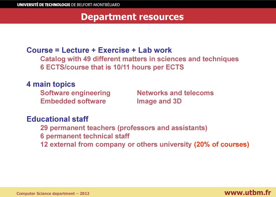 Embedded software Networks and telecoms Image and 3D Educational staff 29 permanent teachers