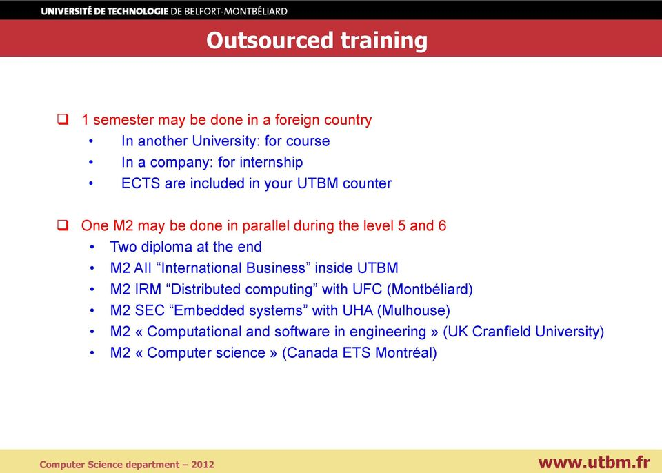 end M2 AII International Business inside UTBM M2 IRM Distributed computing with UFC (Montbéliard) M2 SEC Embedded systems