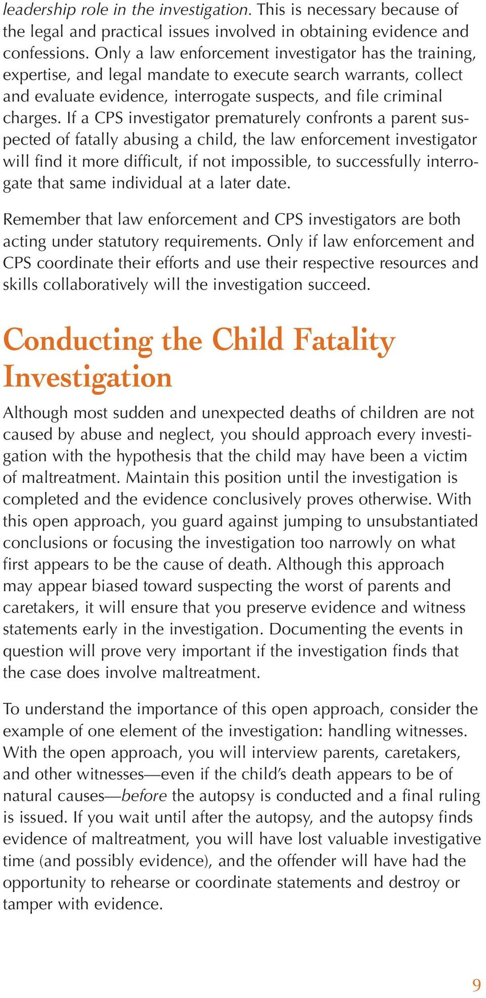 If a CPS investigator prematurely confronts a parent suspected of fatally abusing a child, the law enforcement investigator will find it more difficult, if not impossible, to successfully interrogate