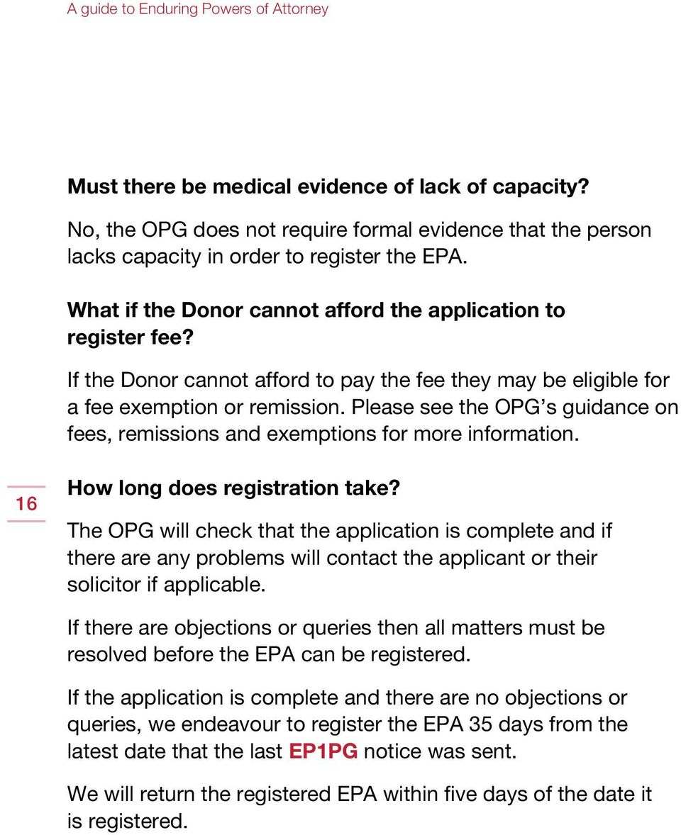 Please see the OPG s guidance on fees, remissions and exemptions for more information. 16 How long does registration take?