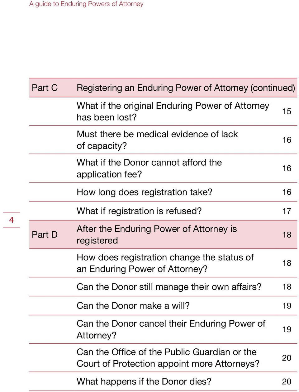 17 After the Enduring Power of Attorney is registered How does registration change the status of an Enduring Power of Attorney? Can the Donor still manage their own affairs?