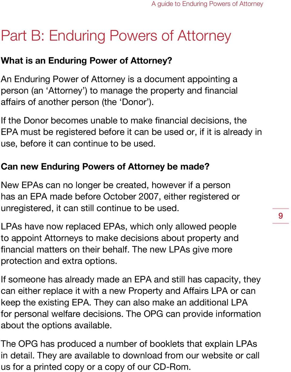 If the Donor becomes unable to make financial decisions, the EPA must be registered before it can be used or, if it is already in use, before it can continue to be used.