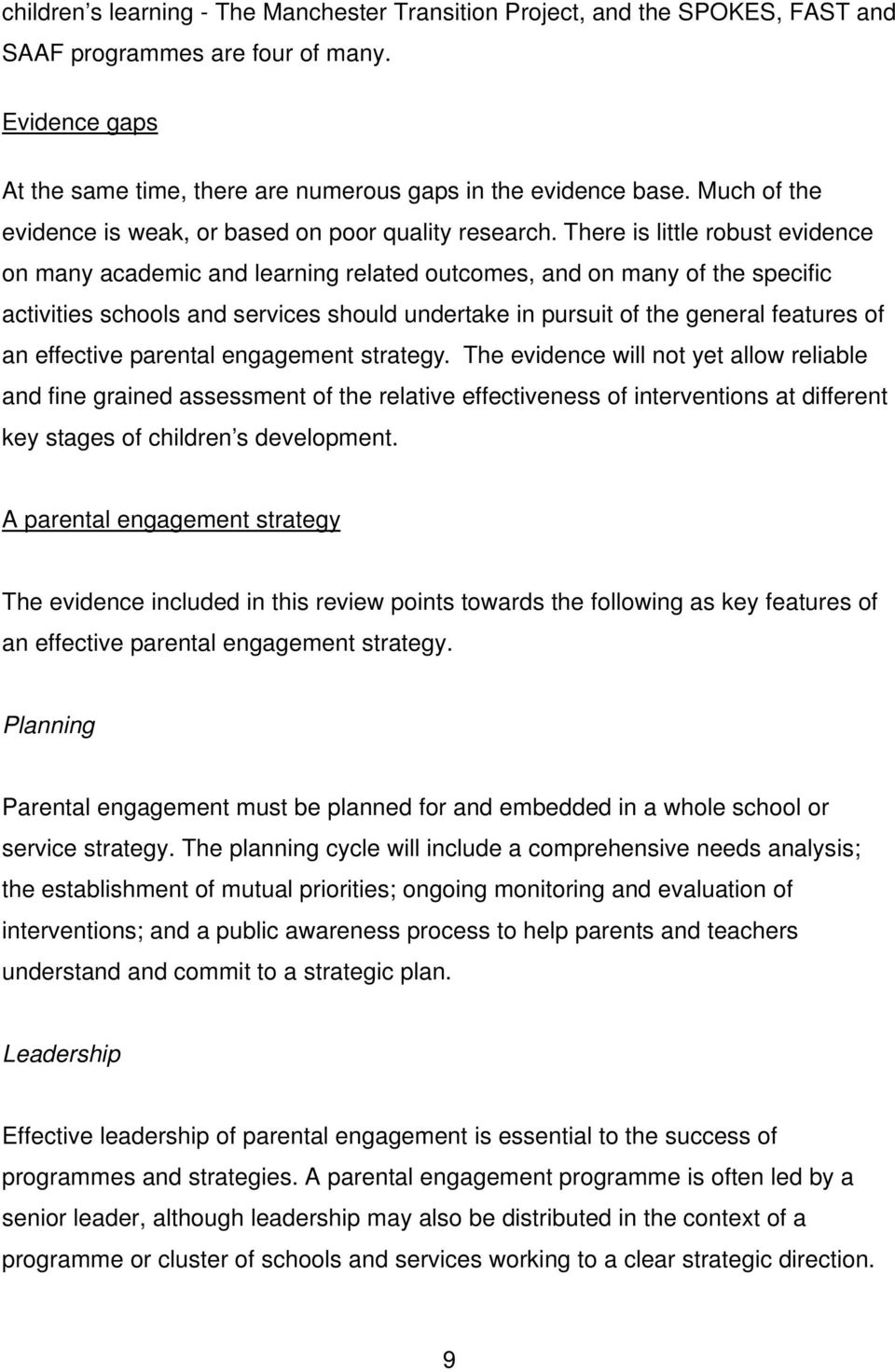 There is little robust evidence on many academic and learning related outcomes, and on many of the specific activities schools and services should undertake in pursuit of the general features of an