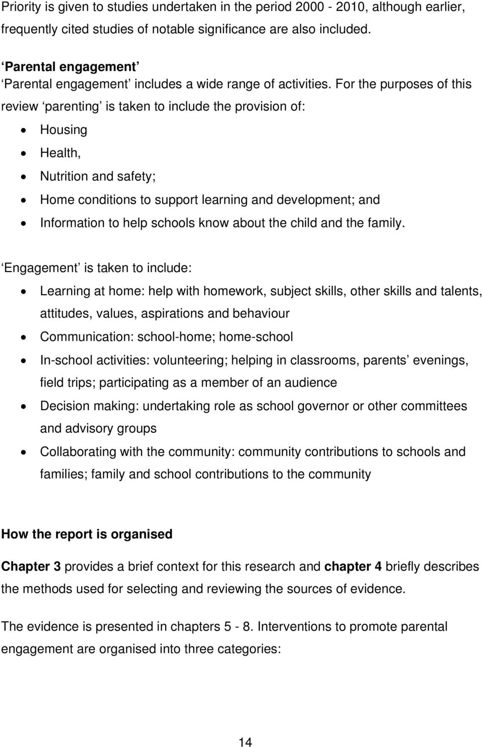For the purposes of this review parenting is taken to include the provision of: Housing Health, Nutrition and safety; Home conditions to support learning and development; and Information to help