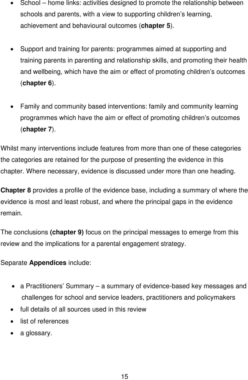 promoting children s outcomes (chapter 6). Family and community based interventions: family and community learning programmes which have the aim or effect of promoting children s outcomes (chapter 7).