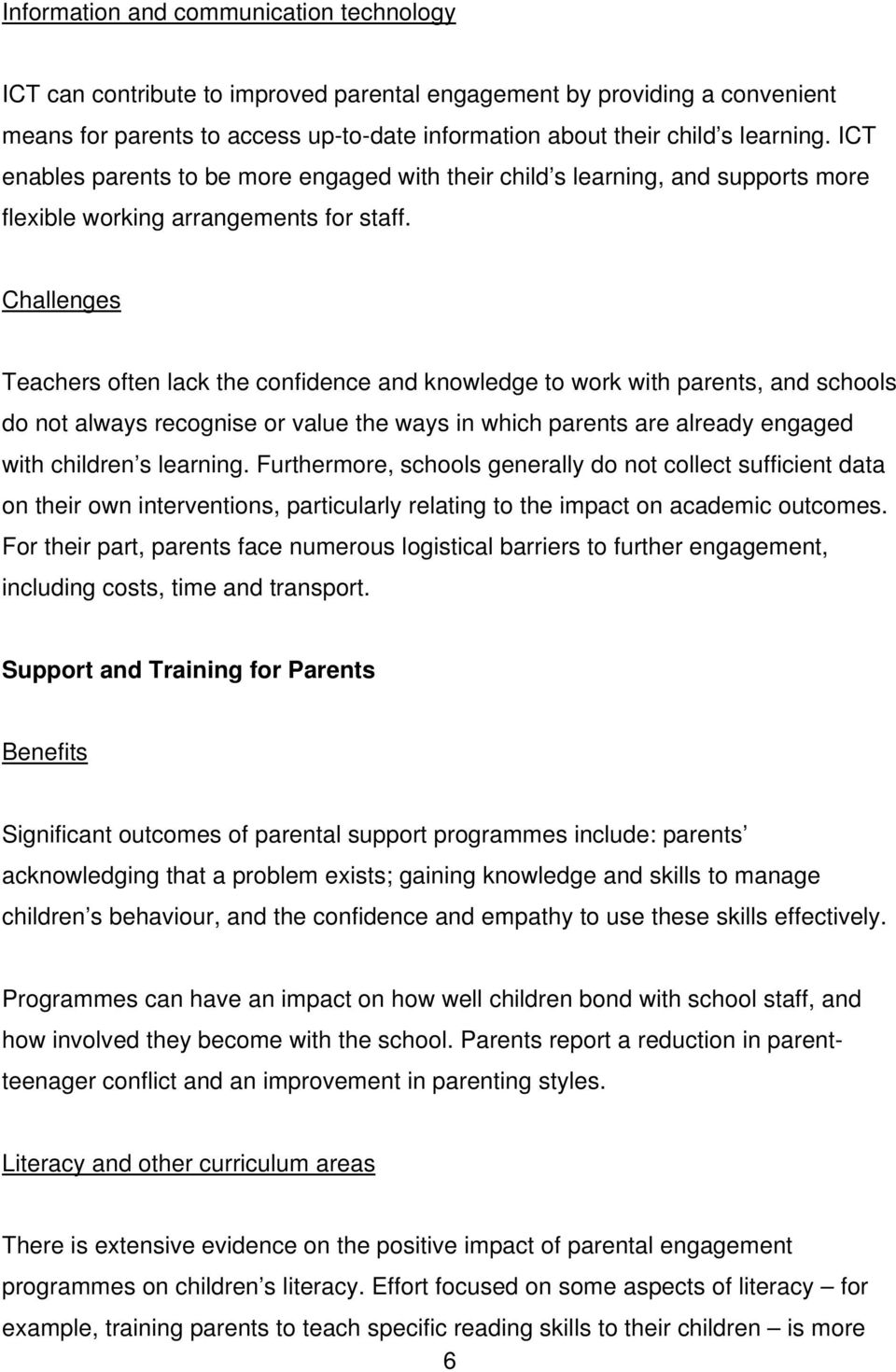 Challenges Teachers often lack the confidence and knowledge to work with parents, and schools do not always recognise or value the ways in which parents are already engaged with children s learning.
