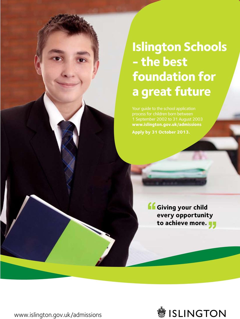 August 2003 www.islington.gov.uk/admissions Apply by 31 October 2013.