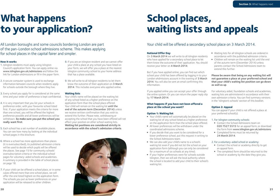 This makes applying for school places in the capital fairer and simpler. How it works 1. Islington residents must apply using Islington Council s application form. You can apply online via www.
