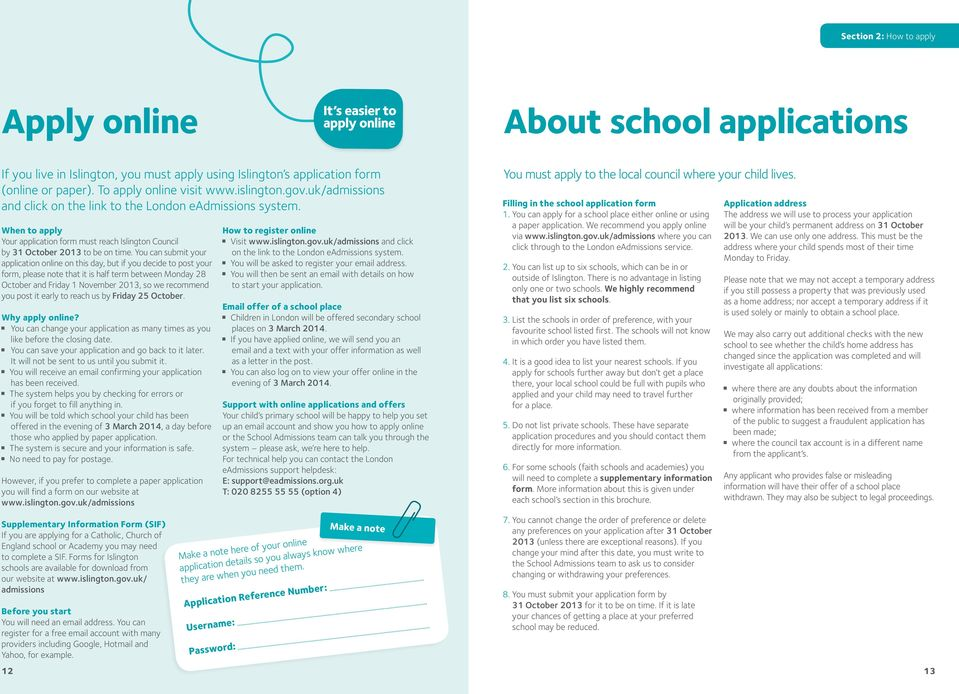 You can submit your application online on this day, but if you decide to post your form, please note that it is half term between Monday 28 October and Friday 1 November 2013, so we recommend you