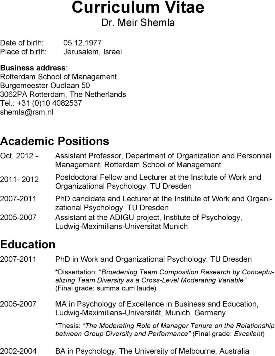 2012-2011- 2012 Assistant Professor, Department of Organization and Personnel Management, Rotterdam School of Management Postdoctoral Fellow and Lecturer at the Institute of Work and Organizational