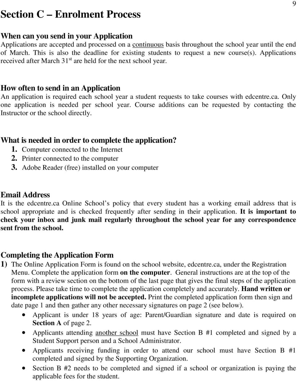 How often to send in an Application An application is required each school year a student requests to take courses with edcentre.ca. Only one application is needed per school year.