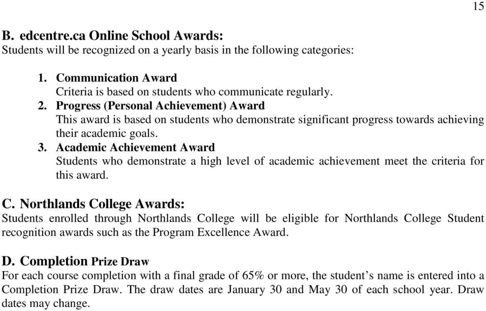 Academic Achievement Award Students who demonstrate a high level of academic achievement meet the criteria for this award. C.