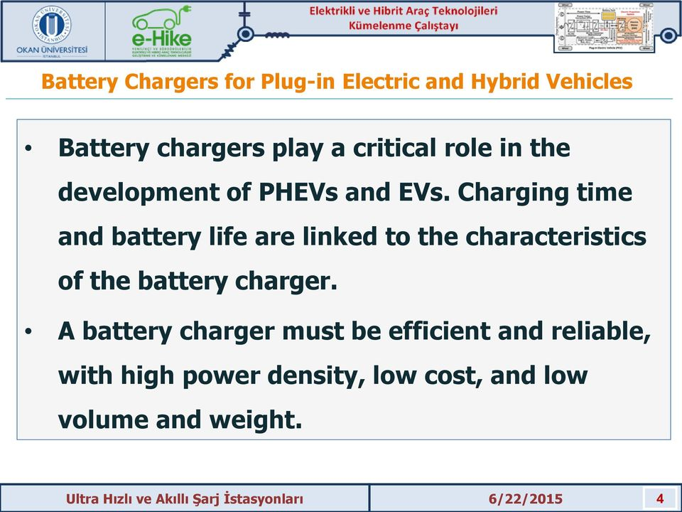 Charging time and battery life are linked to the characteristics of the battery
